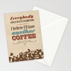 Everybody should believe in something. I believe I'll have another coffee. Stationery Cards