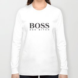 Boss Ass Bitch New Rap Music Fresh Ratchet Disobey Swag T-Shirts Long Sleeve T-shirt