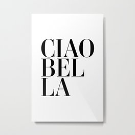 Ciao Bella Quote Metal Print