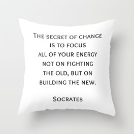 The secret of change - Socrates Greek Philosophy Quote Throw Pillow