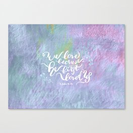 He First Loved Us - 1 John 4:19 Canvas Print