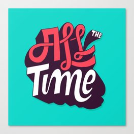 All The Time Canvas Print