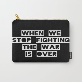 When We Stop Fighting... Carry-All Pouch