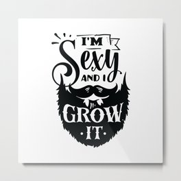 I'm sexy and I grow it - Funny hand drawn quotes illustration. Funny humor. Life sayings. Metal Print