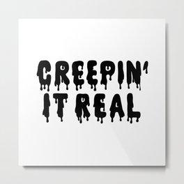 Creepin' It Real Metal Print