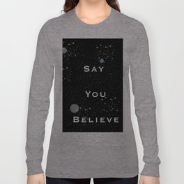 Say You Believe Long Sleeve T-shirt