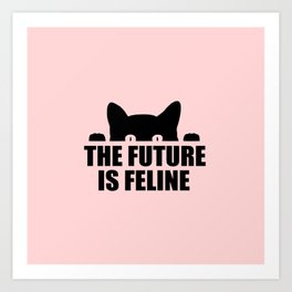 The future is feline funny quote Art Print