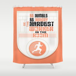 Be humble Be hungry Be the hardest worker Inspirational Quote Shower Curtain