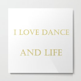 I love dance . golden Metal Print