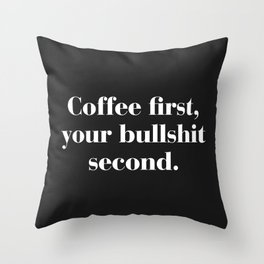 Coffee First, Bullshit Second Funny Quote Throw Pillow
