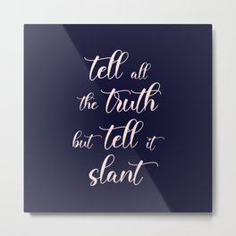 Tell all the Truth but tell it slant Metal Print