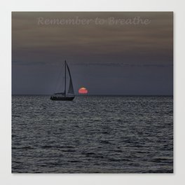 Sunset Sail -- Remember to Breathe Canvas Print