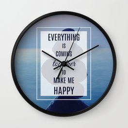 Everything is coming together to make me happy Wall Clock