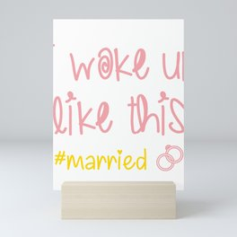 I Woke Up Like This #married Just Married Clothing Mini Art Print