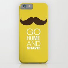 Go home and shave! iPhone 6s Slim Case