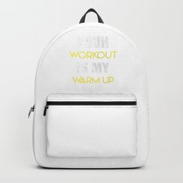 Your Workout Is My Warm-Up Gym Working Out Weights Bodybuilders Gift Backpack