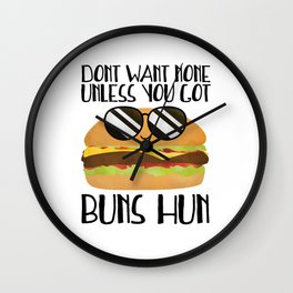 Don't Want None Unless You Got Buns Hun Wall Clock