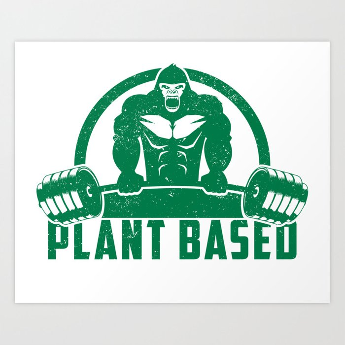 Plant Based Vegan Gorilla Funny Workout Quote Gift Art Print By Yeoys Society6