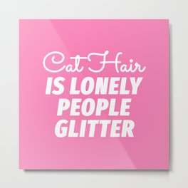Cat Hair is Lonely People Glitter (Pink) Metal Print