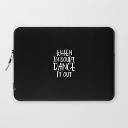 When In Doubt Dance It Out Laptop Sleeve