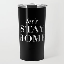 Let's Stay Home black and white typography poster black-white design home decor bedroom wall art Travel Mug