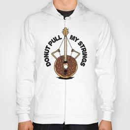 Donut Pull My Strings - Banjo Pun Hoody