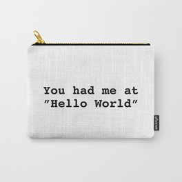 "You had me at ""Hello World"" Carry-All Pouch"