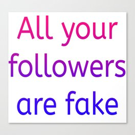 All your followers are fake (colour) Canvas Print