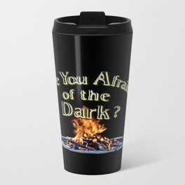 Question Is Are You Afraid Of The Dark Travel Mug