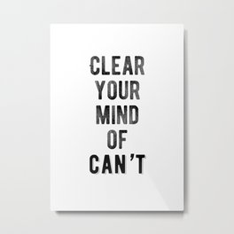 Inspirational - Clear Your Mind Of Can't Metal Print