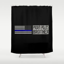 Police: Proud Brother (Thin Blue Line) Shower Curtain