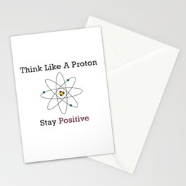 Think Like a Proton Stay Positive Stationery Cards