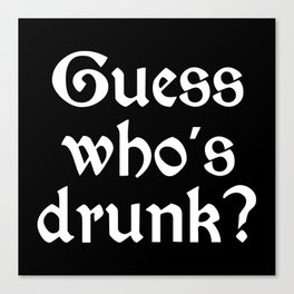 Guess Who's Drunk? Canvas Print