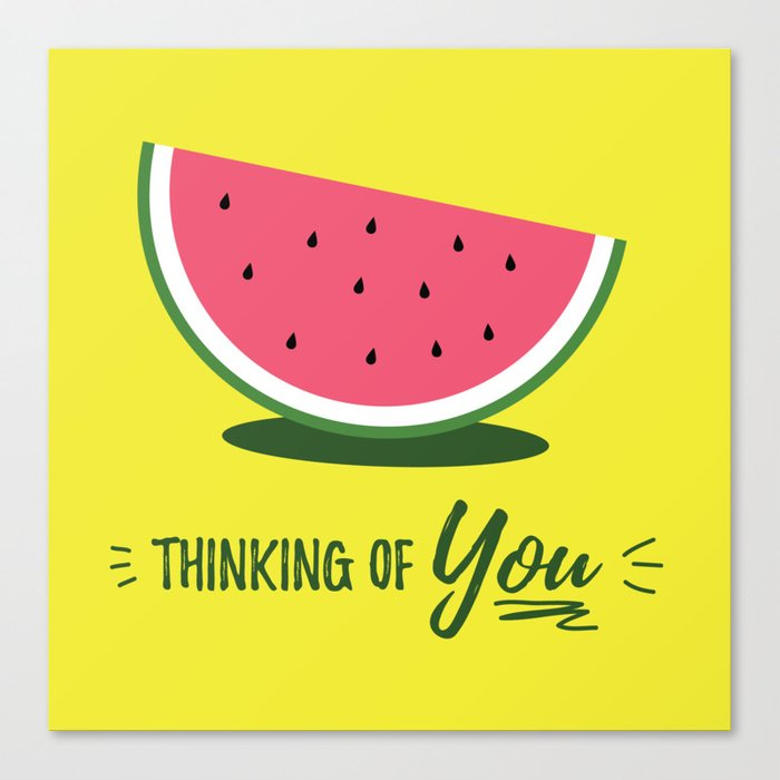 Thinking of You... Watermelon Canvas Print