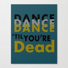 Dance Until You're Dead or Deceased in Teal Canvas Print