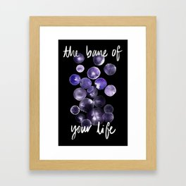 THE BANE OF YOUR LIFE Framed Art Print