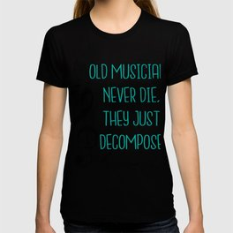 Old musicians never die, they just decompose export 03 T-shirt