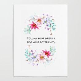 Follow your dreams, not your boyfriends. Poster