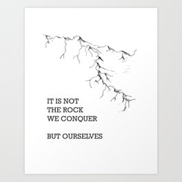 It is not the rock we conquer Art Print