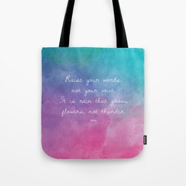 Raise your words, not your voice. - Rumi Tote Bag