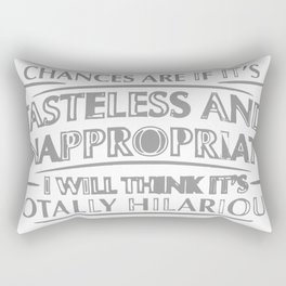 Chances Are If It's Tasteless And Inappropriate Rectangular Pillow