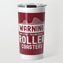 May Start Talking About Roller Coasters II - Adrenaline Junkie Gift Travel Mug