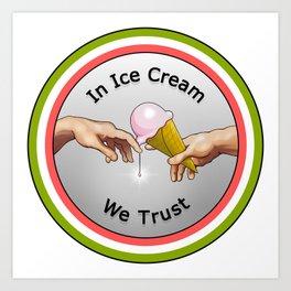 In Ice Cream We Trust Art Print
