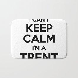 I cant keep calm I am a TRENT Bath Mat