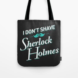 I Don't Shave for Sherlock Holmes Tote Bag