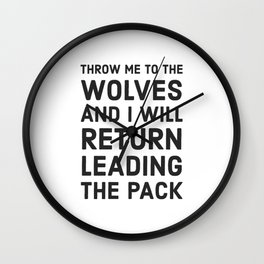 THROW ME TO THE WOLVES AND I WILL RETURN LEADING THE PACK - Seneca Wall Clock