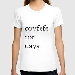 Covfefe For Days T-shirt