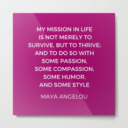 Maya Angelou Inspiration Quotes - My mission in life is not merely to survive but to thrive Metal Print