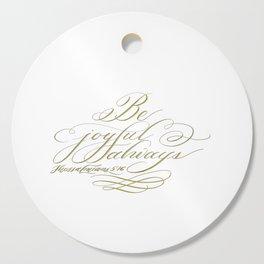 Be Joyful Always Cutting Board