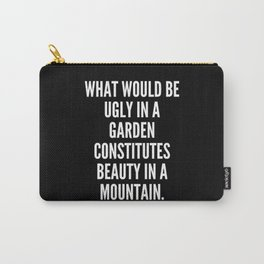What would be ugly in a garden constitutes beauty in a mountain Carry-All Pouch
